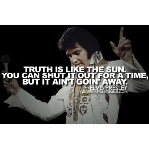 Elvis presley, quotes, sayings, about truth, meaningful
