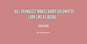 "Bill Rehnquist makes Barry Goldwater look like a liberal."""
