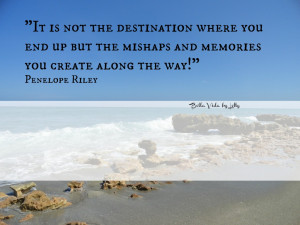 It is not the destination where you end up but the mishaps and ...
