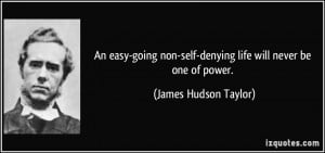 ... -self-denying life will never be one of power. - James Hudson Taylor