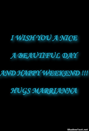 frabz-I-WISH-YOU-A-NICE-A-BEAUTIFUL-DAY-AND-HAPPY-WEEKEND--HUGS-MARRIA ...