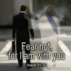 Fear not, for I am with you.