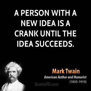 person with a new idea is a crank until the idea succeeds.