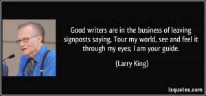 ... world, see and feel it through my eyes; I am your guide. - Larry King