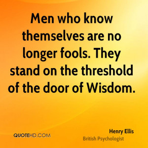 Men who know themselves are no longer fools. They stand on the ...