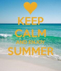 keep calm and enjoy summer more calm summer enjoy summer summer ...