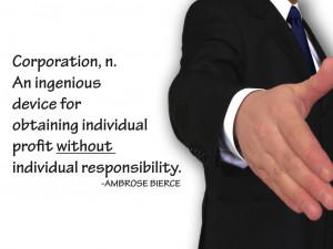 ... individual profit without individual responsibility. Ambrose Briece
