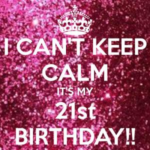 Its My 21st Birthday Quotes Its my 21st birthday quotes