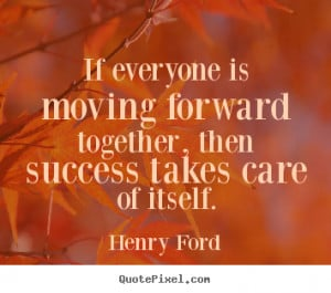 Quotes about success - If everyone is moving forward together, then ...
