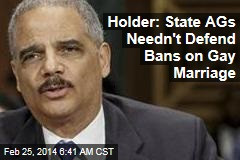 Holder: State AGs Needn't Defend Bans on Gay Marriage
