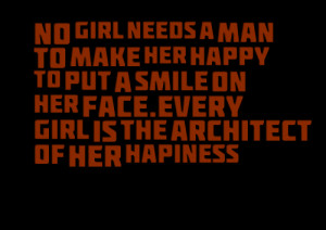 Quotes Picture: no girl needs a man to make her happy to put a smile ...