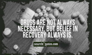 Drugs are not always necessary, but belief in recovery always is.