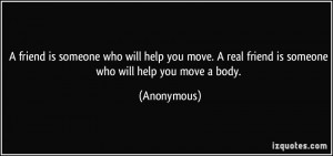 friend is someone who will help you move a real friend is someone
