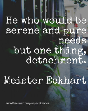 This quote from German philosopher/mystic Meister Eckhart (c. 1260 ...