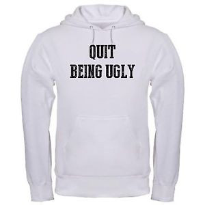 QUIT-BEING-UGLY-SOUTHERN-SAYINGS-SOUTH-PRIDE-FUNNY-QUOTES-hoodie-hoody