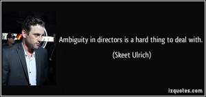 Ambiguity in directors is a hard thing to deal with. - Skeet Ulrich