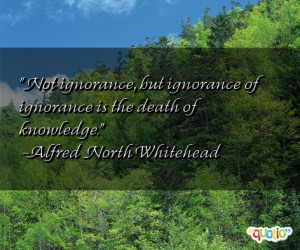 Not ignorance , but ignorance of ignorance is the death of knowledge .