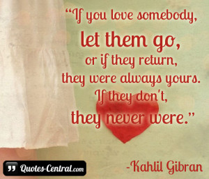 If you love somebody, let them go, or if they return, they were always ...