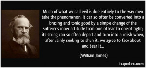 Much of what we call evil is due entirely to the way men take the ...