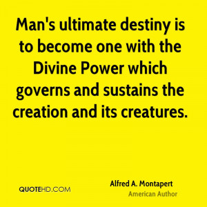Man's ultimate destiny is to become one with the Divine Power which ...