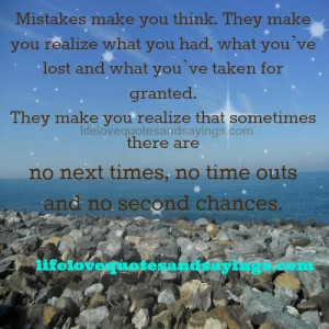 Mistakes make you think. They make you realize what you had, what you ...