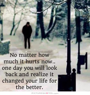 ... back and realize it changed your life for the better Picture Quote #1