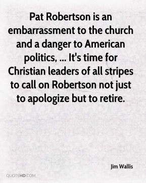 Jim Wallis - Pat Robertson is an embarrassment to the church and a ...