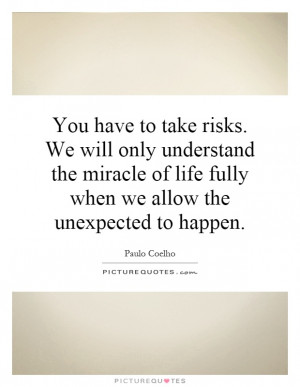 ... of life fully when we allow the unexpected to happen Picture Quote #1