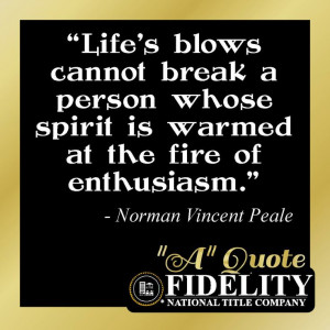 "... spirit is warmed at the fire of enthusiasm."" -Norman Vincent Peale"