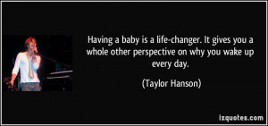 Having a baby is a life-changer. It gives you a whole other ...