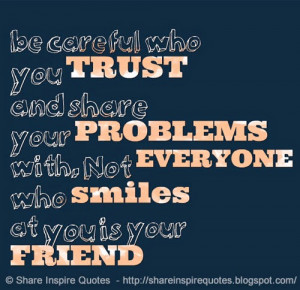 ... your-problems-with-not-everyone-who-smiles-at-you-is-your-friend
