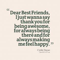 ... quotes Dear Best Friends, I just wanna say thank you for being awesome