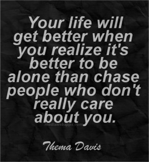 ... don't really care about you.~Thema Davis Source: http://www