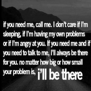 ... and friends (you know who you are) I will ALWAYS be there for you