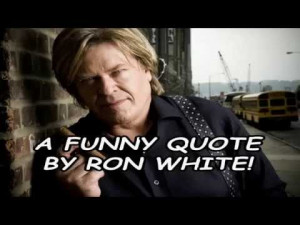 funny-quote-by-ron-white.jpg
