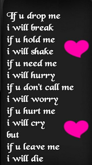 ... me, I will hurry.If you don't call me, I will worry.If you hurt me, I