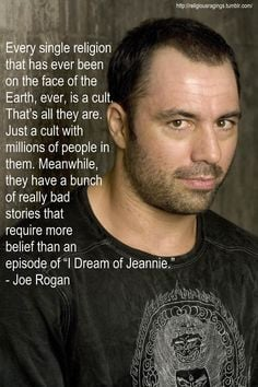 Joe Rogan Ever religion is a cult, just some are bigger, richer, and ...
