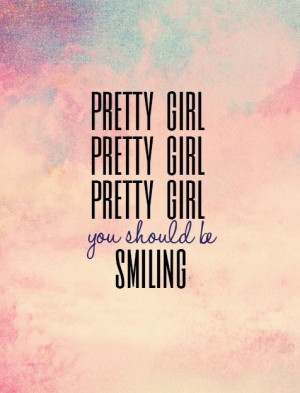 ... pretty girl, you should be smiling.