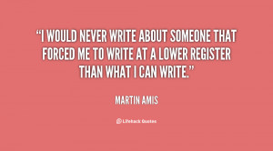 would never write about someone that forced me to write at a lower ...