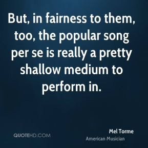 Mel Torme - But, in fairness to them, too, the popular song per se is ...