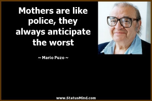 ... they always anticipate the worst - Mario Puzo Quotes - StatusMind.com