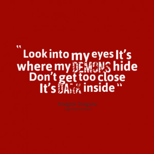 Quotes Picture: look into my eyes it's where my demons hide don't ...