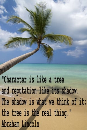 Character is like a tree...