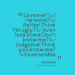 Quotes Picture: love me? great! hate me? even better! think i'm ugly ...