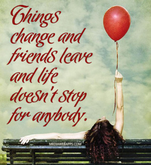 Sad Quotes About Friendship Changing Things change.