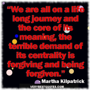 """... its centrality is forgiving and being forgiven."""" - Martha Kilpatrick"""