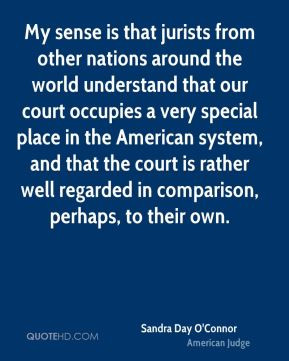 Sandra Day O'Connor - My sense is that jurists from other nations ...