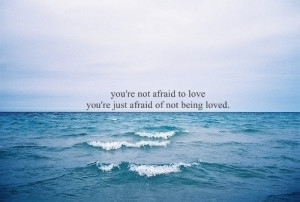 afraid, fear, life, love, ocean, quote, quotes, scared, words