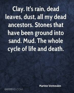 ... have been ground into sand. Mud. The whole cycle of life and death