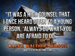 "... Always do what you are afraid to do.'""— Ralph Waldo Emerson"